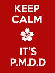 Keep Calm - it's P.M.D.D.